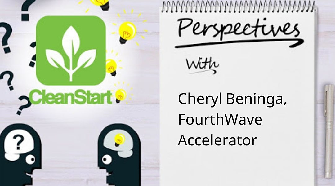 CleanStart Perspectives with Cheryl Beninga of FourthWave Accelerator