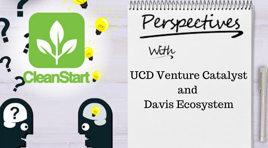 CleanStart Perspectives: UCD Venture Catalyst and Davis Ecosystem